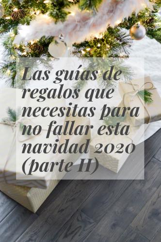 Las guías de regalos que necesitas para no fallar esta navidad 2020 (parte II)